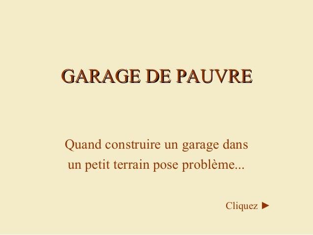 GARAGE DE PAUVREQuand construire un garage dansun petit terrain pose problème...                            Cliquez ►