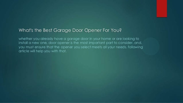 What's the Best Garage Door Opener For You? whether you already have a garage door in your home or are looking to install ...