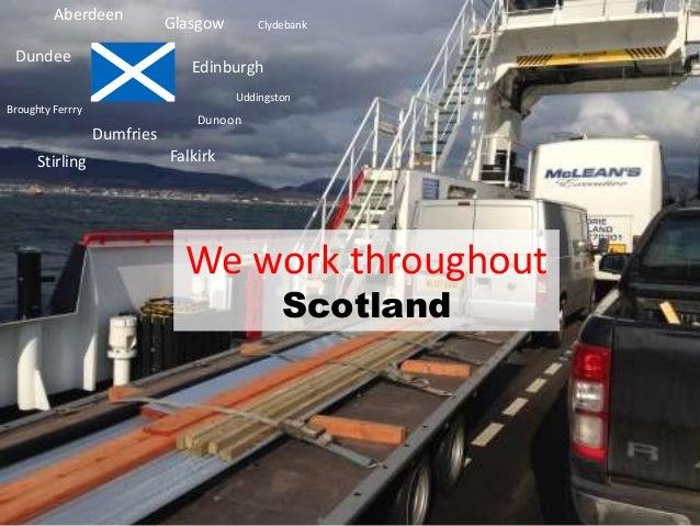 Aberdeen Glasgow Dundee Edinburgh Dumfries Dunoon Broughty Ferrry We work throughout Scotland Clydebank Uddingston Stirlin...