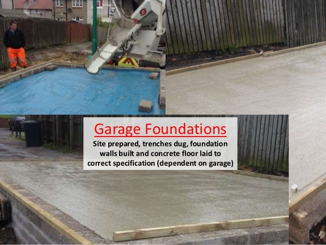 Garage Foundations Site prepared, trenches dug, foundation walls built and concrete floor laid to correct specification (d...
