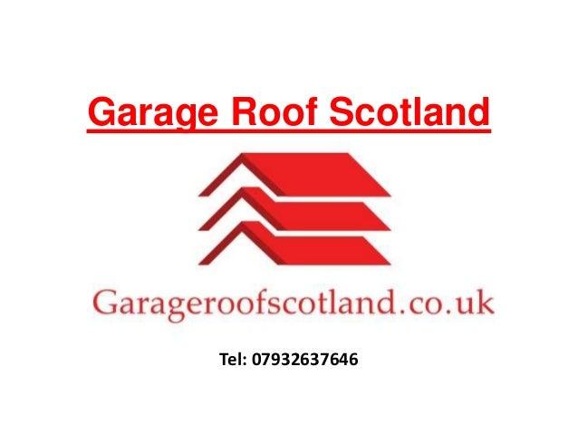 Garage Roof Scotland Tel: 07932637646