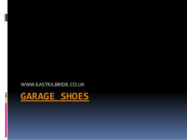 WWW.EASTKILBRIDE.CO.UKGARAGE SHOES