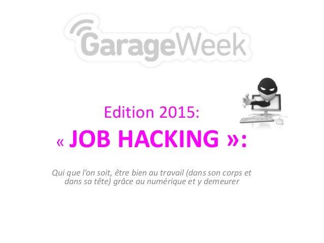Edition 2015: « JOB HACKING »: Qui que l'on soit, être bien au travail (dans son corps et dans sa tête) grâce au numérique...