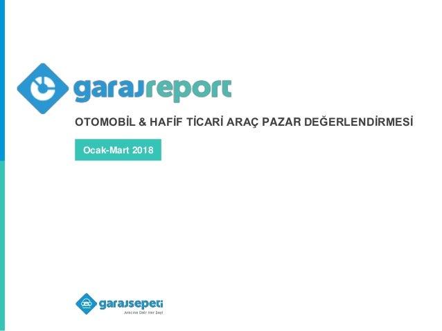 Ocak-Mart 2018 OTOMOBİL & HAFİF TİCARİ ARAÇ PAZAR DEĞERLENDİRMESİ