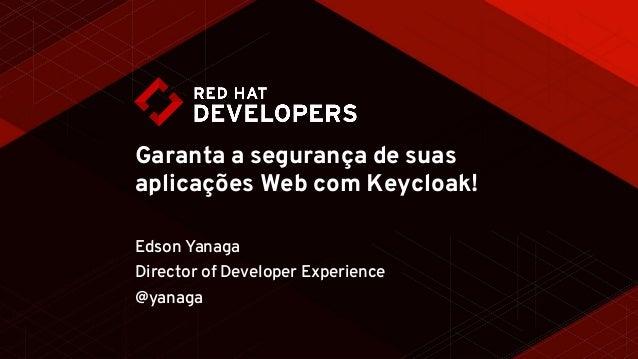 Garanta a segurança de suas aplicações Web com Keycloak! Edson Yanaga Director of Developer Experience @yanaga