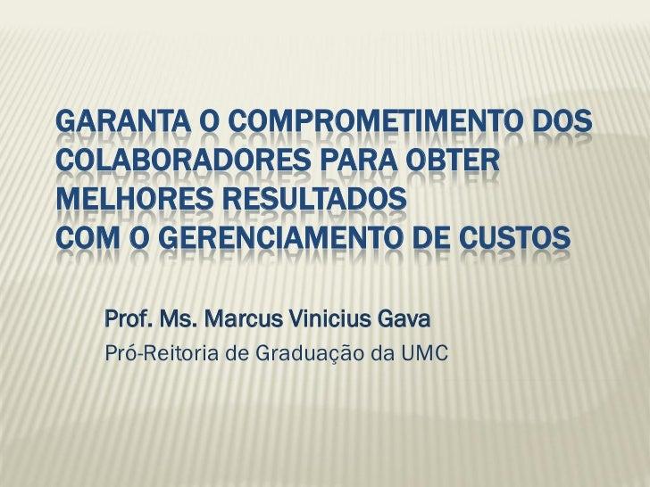 GARANTA O COMPROMETIMENTO DOSCOLABORADORES PARA OBTERMELHORES RESULTADOSCOM O GERENCIAMENTO DE CUSTOS  Prof. Ms. Marcus Vi...