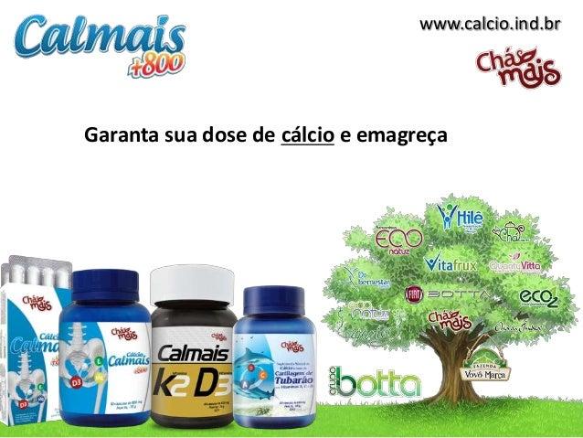 www.calcio.ind.br Garanta sua dose de cálcio e emagreça