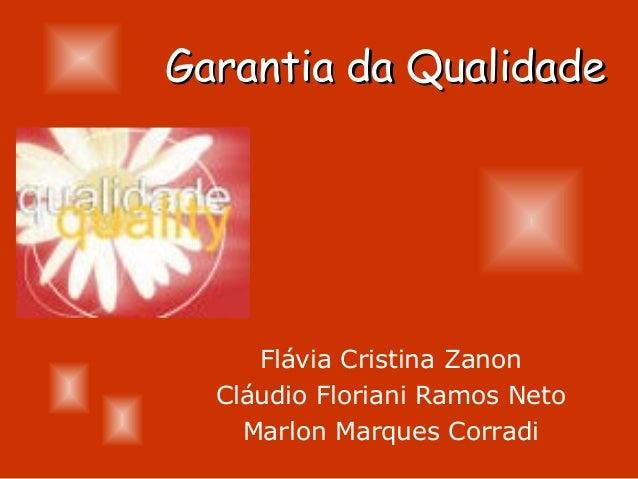 Garantia da Qualidade     Flávia Cristina Zanon  Cláudio Floriani Ramos Neto    Marlon Marques Corradi