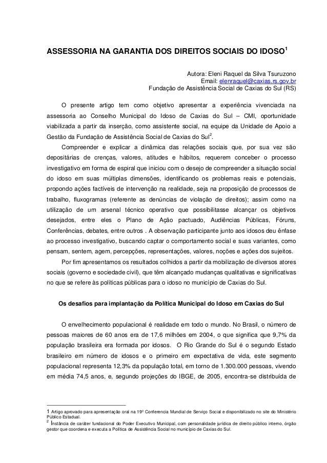 ASSESSORIA NA GARANTIA DOS DIREITOS SOCIAIS DO IDOSO1 Autora: Eleni Raquel da Silva Tsuruzono Email: elenraquel@caxias.rs....
