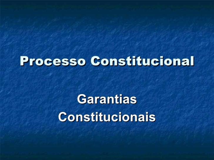 Processo Constitucional Garantias Constitucionais