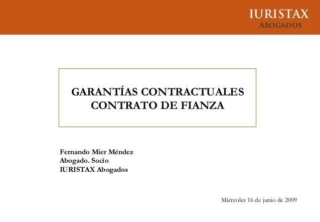 IURISTAXAbogadosMiércoles 16 de junio de 2009Fernando Mier MéndezAbogado. SocioIURISTAX AbogadosGARANTÍAS CONTRACTUALESCON...