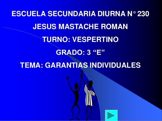 "ESCUELA SECUNDARIA DIURNA N° 230 JESUS MASTACHE ROMAN TURNO: VESPERTINO GRADO: 3 ""E"" TEMA: GARANTIAS INDIVIDUALES"