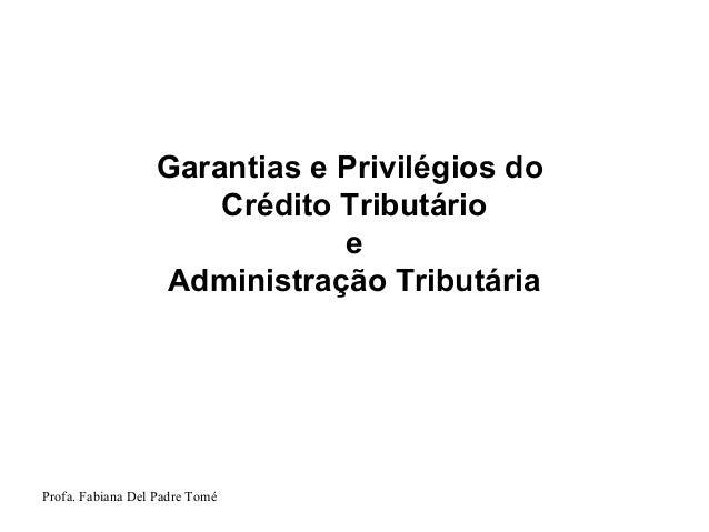 Profa. Fabiana Del Padre ToméGarantias e Privilégios doCrédito TributárioeAdministração Tributária