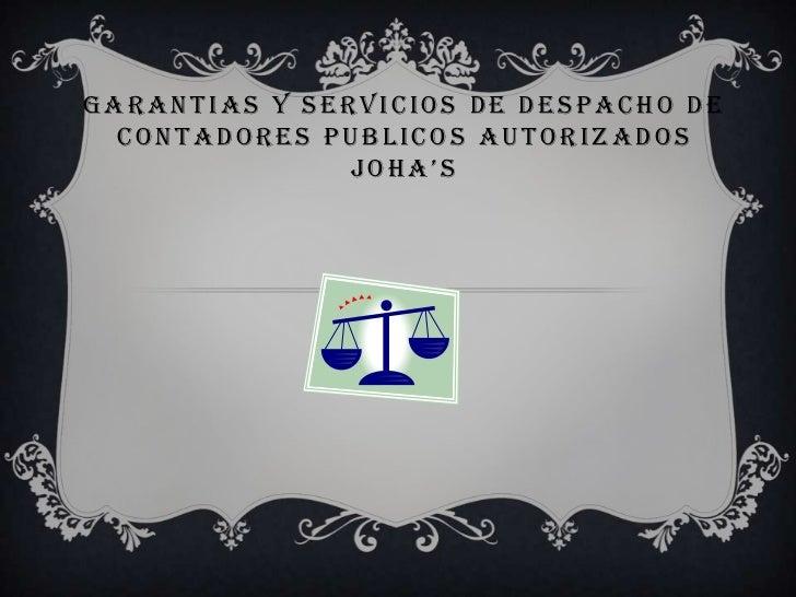 Garantiasy Servicios de Despacho de ContadoresPublicosAutorizadosJoha's<br />