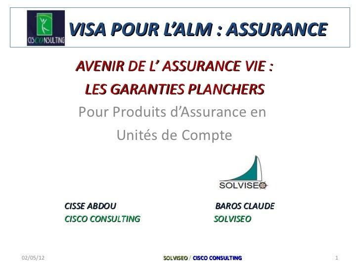 VISA POUR L'ALM : ASSURANCE AVENIR DE L' ASSURANCE VIE : LES GARANTIES PLANCHERS Pour Produits d'Assurance en  Unités de C...