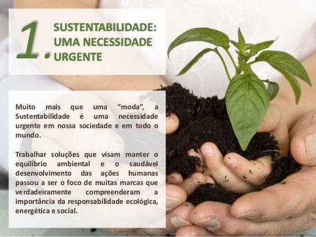 """1.SUSTENTABILIDADE:  UMA NECESSIDADE  URGENTE  Muito mais que uma """"moda"""", a  Sustentabilidade é uma necessidade  urgente e..."""