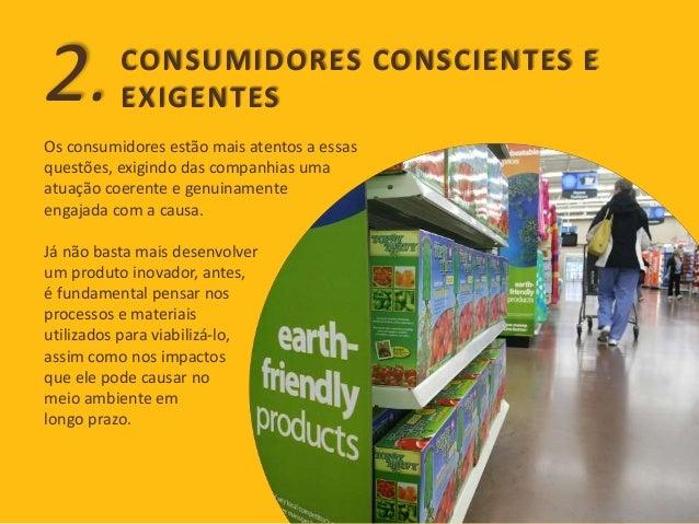 CONSUMIDORES CONSCIENTES E  EXIGENTES 2.  Os consumidores estão mais atentos a essas  questões, exigindo das companhias um...