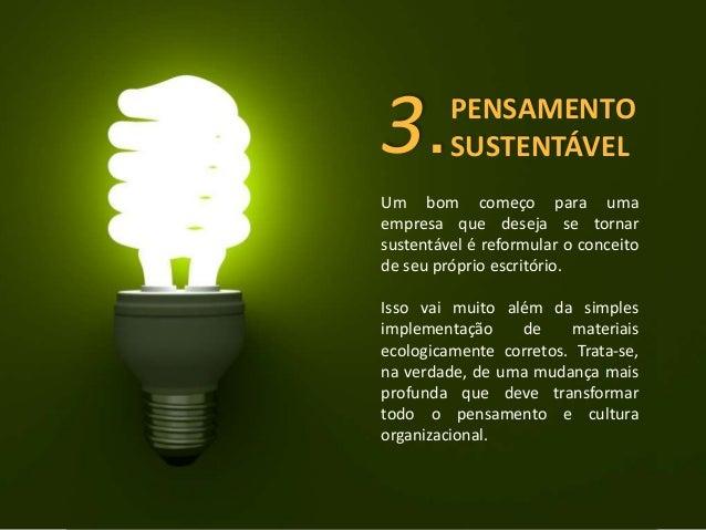 PENSAMENTO  SUSTENTÁVEL 3.  Um bom começo para uma  empresa que deseja se tornar  sustentável é reformular o conceito  de ...