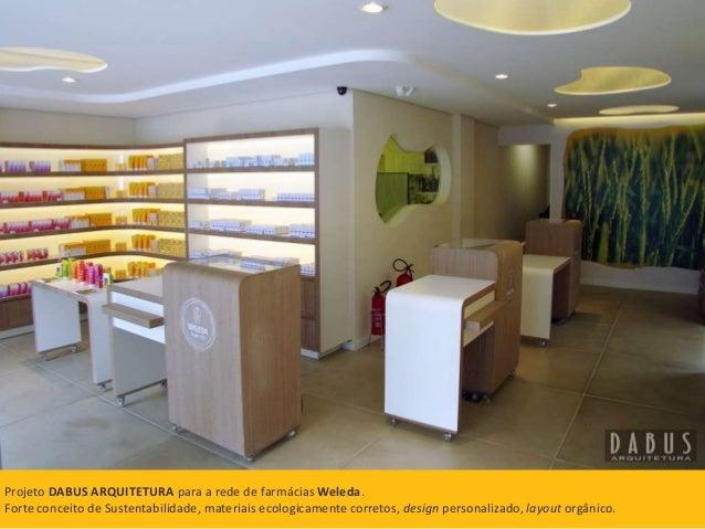 Projeto DABUS ARQUITETURA para a rede de farmácias Weleda.  Forte conceito de Sustentabilidade, materiais ecologicamente c...