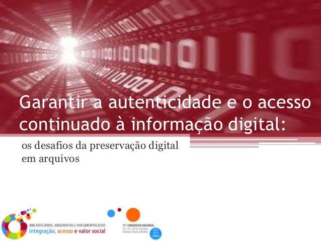 Garantir a autenticidade e o acessocontinuado à informação digital:os desafios da preservação digitalem arquivos