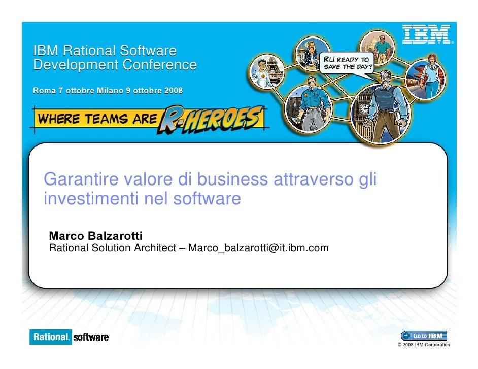®   IBM Rational Software Development Conference 5RPD  RWWREUH 0LODQR  RWWREUH        Garantire valore di business attrave...