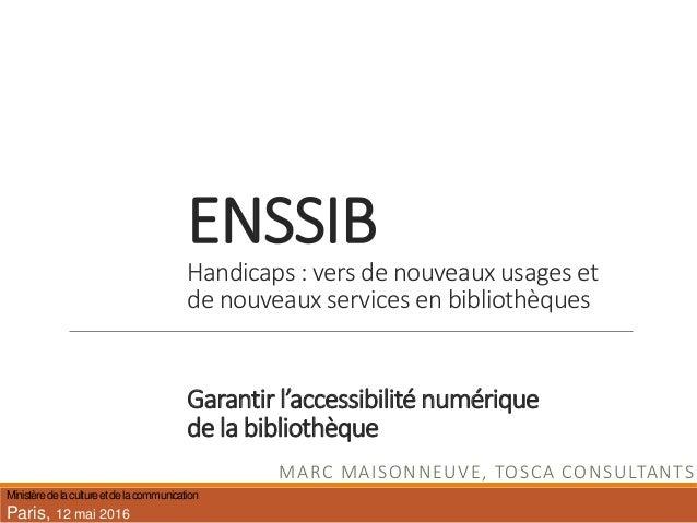 ENSSIB Handicaps : vers de nouveaux usages et de nouveaux services en bibliothèques Garantir l'accessibilité numérique de ...