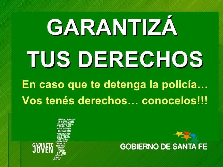 GARANTIZÁ  TUS DERECHOS En caso que te detenga la policía… Vos tenés derechos… conocelos!!!