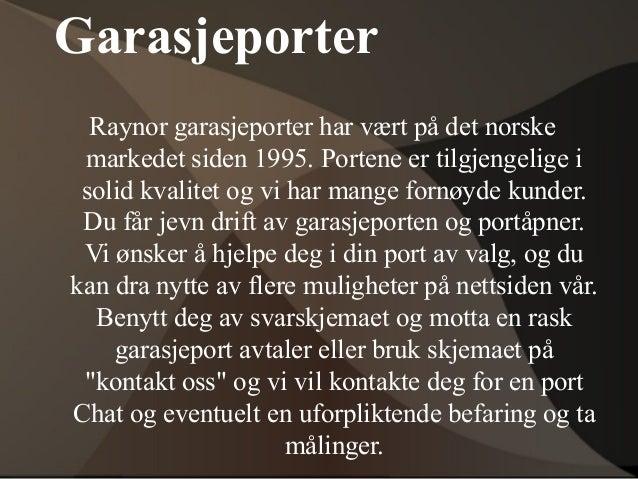 Garasjeporter Raynor garasjeporter har vært på det norske markedet siden 1995. Portene er tilgjengelige i solid kvalitet o...