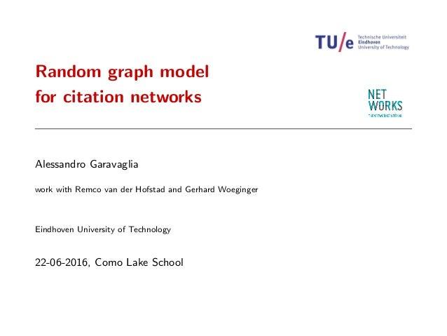 Random graph model for citation networks Alessandro Garavaglia work with Remco van der Hofstad and Gerhard Woeginger Eindh...