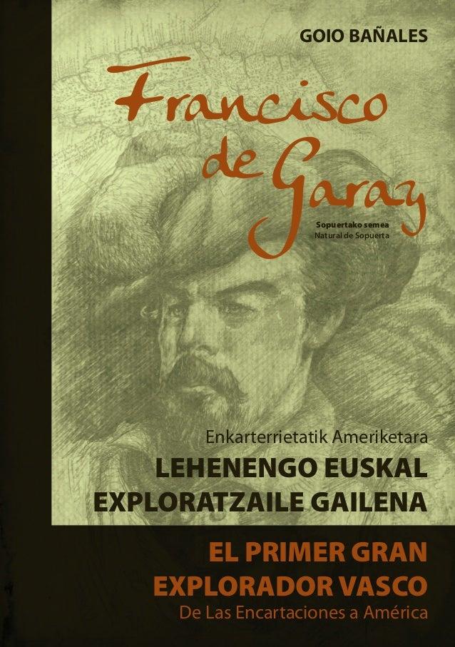 Enkarterrietatik Ameriketara LEHENENGO EUSKAL EXPLORATZAILE GAILENA EL PRIMER GRAN EXPLORADOR VASCO De Las Encartaciones a...