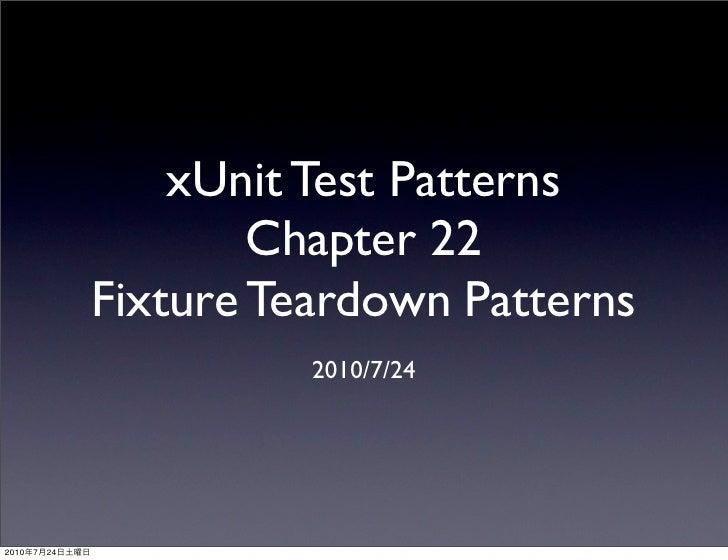 xUnit Test Patterns                         Chapter 22                 Fixture Teardown Patterns                          ...