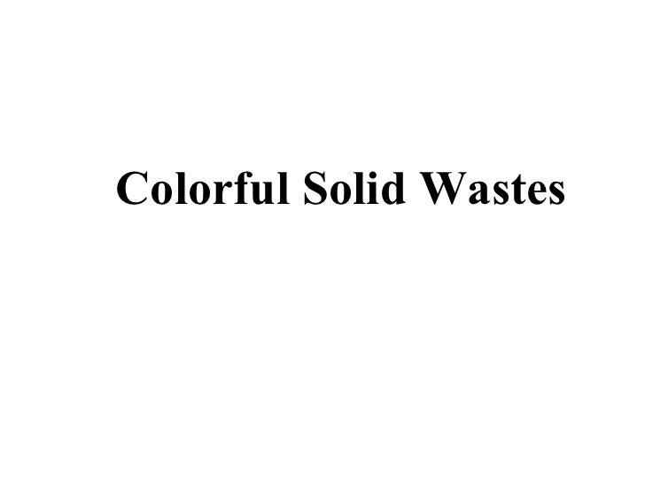 Colorful Solid Wastes