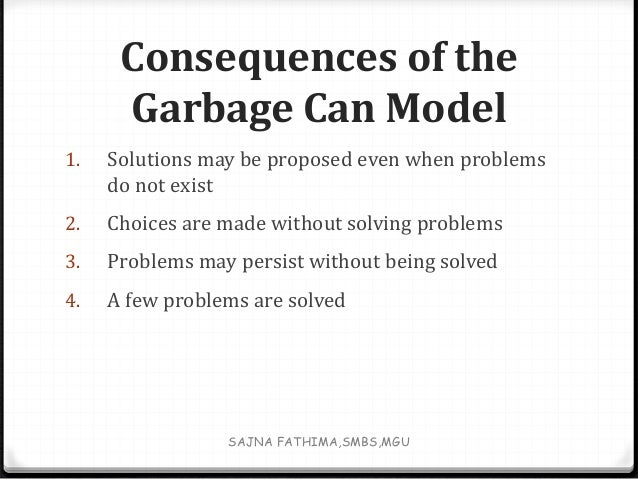 garbage can theory of decision making Organized anarchy: the garbage can model was developed to explain the  pattern of decision making in organizations that experience.