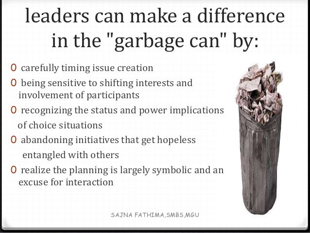 """garbage can model In the garbage can model, """"a decision is an outcome or interpretation of several  relatively independent streams in an organisation"""" [4] the streams of problems."""