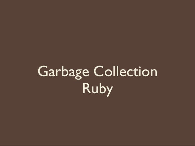 Garbage Collection Ruby