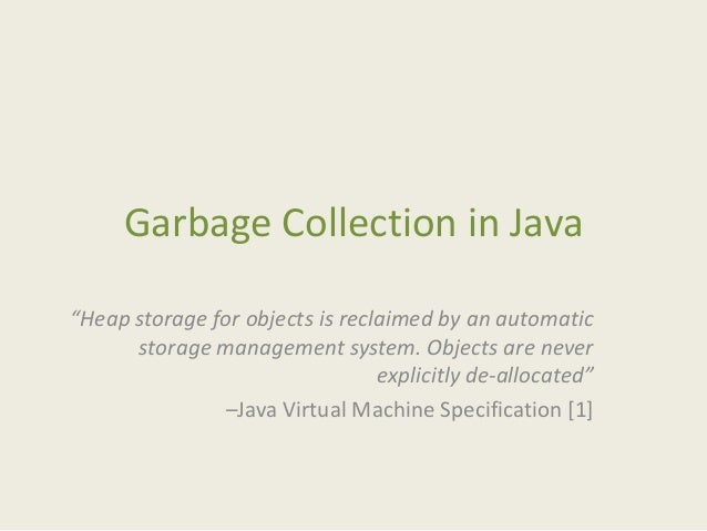 "Garbage Collection in Java""Heap storage for objects is reclaimed by an automatic      storage management system. Objects a..."