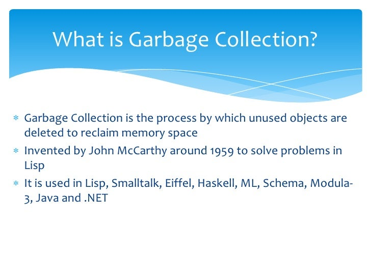 What is Garbage Collection?<br />Garbage Collection is the process by which unused objects are deleted to reclaim memory s...