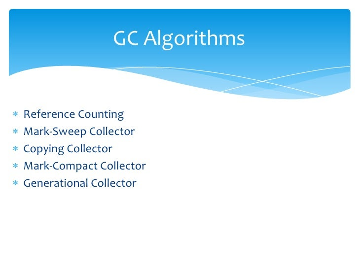 GC Algorithms<br />Reference Counting<br />Mark-Sweep Collector<br />Copying Collector<br />Mark-Compact Collector<br />Ge...