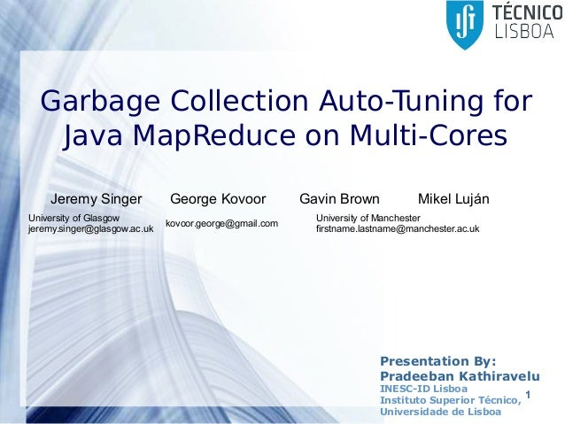 Garbage collection auto tuning for java map reduce on multi cores powerpoint templates 1 presentation by pradeeban kathiravelu inesc id lisboa instituto superior tcnico toneelgroepblik Choice Image