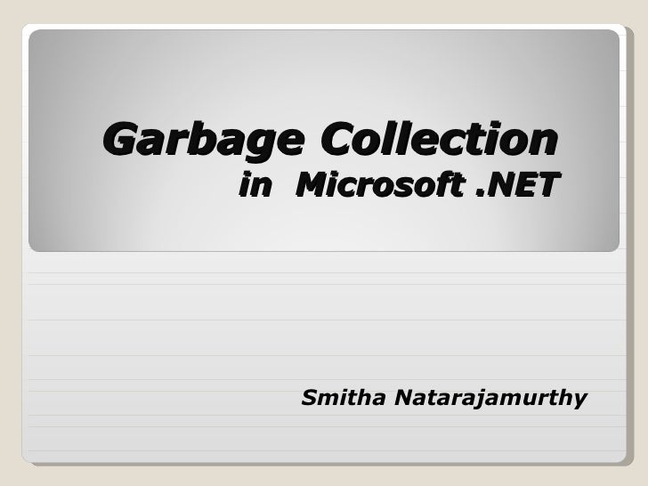 Garbage Collection  in  Microsoft .NET Smitha Natarajamurthy