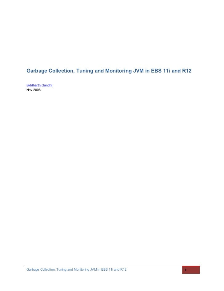 Garbage Collection, Tuning and Monitoring JVM in EBS 11i and R12Siddharth GandhiNov 2008Garbage Collection, Tuning and Mon...