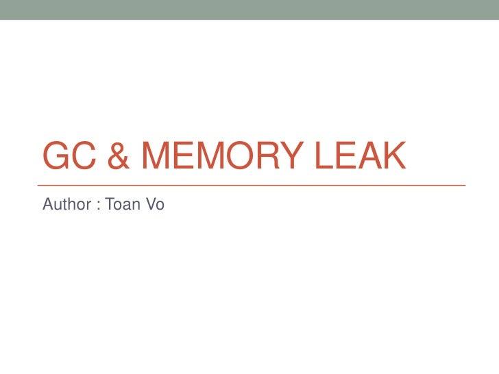 GC & Memory leak<br />Author : Toan Vo<br />