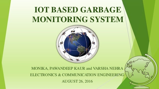 IOT BASED GARBAGE MONITORING SYSTEM MONIKA, PAWANDEEP KAUR and VARSHA NEHRA ELECTRONICS & COMMUNICATION ENGINEERING AUGUST...
