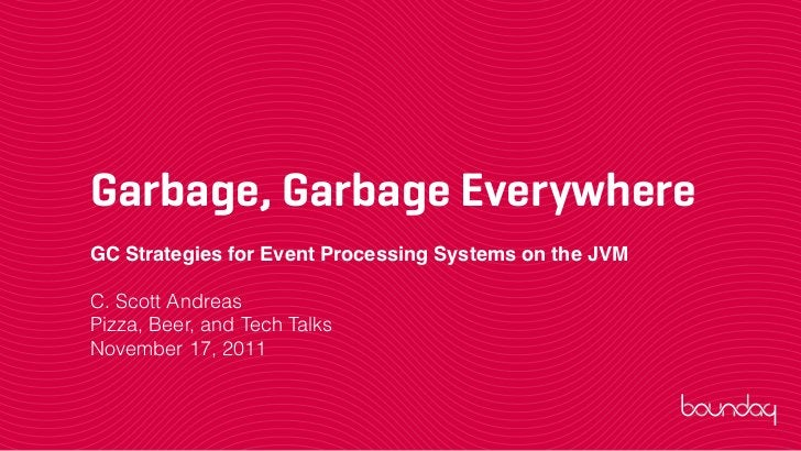 Scott Andreas - Garbage, Garbage Everywhere: GC Strategies for Event Processing Systems on the JVM, Boundary Tech Talks 11...