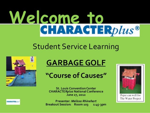 "Welcome to Student Service Learning  GARBAGE GOLF ""Course of Causes"" St. Louis Convention Center CHARACTERplus National Co..."