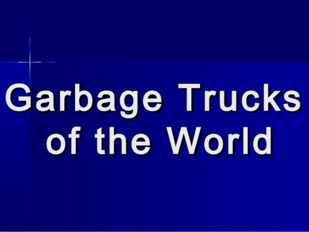 Garbage Trucks Of The World