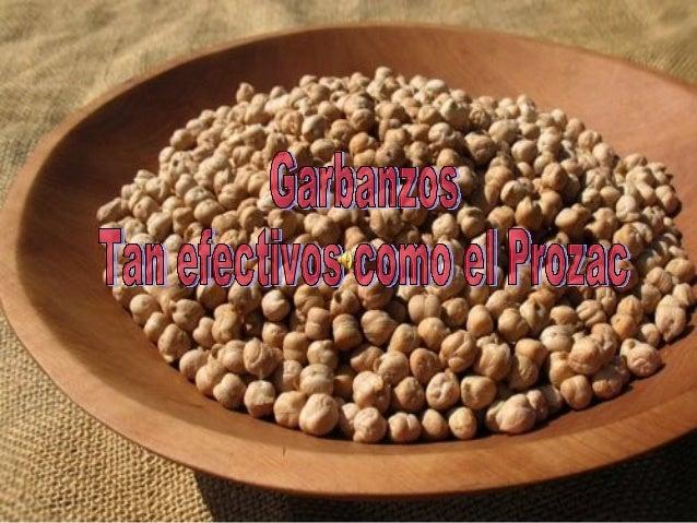 Los garbanzos son tanefectivos como el Prozac,que además deliberarnos delcolesterol, producenserotonina, la hormonade la f...