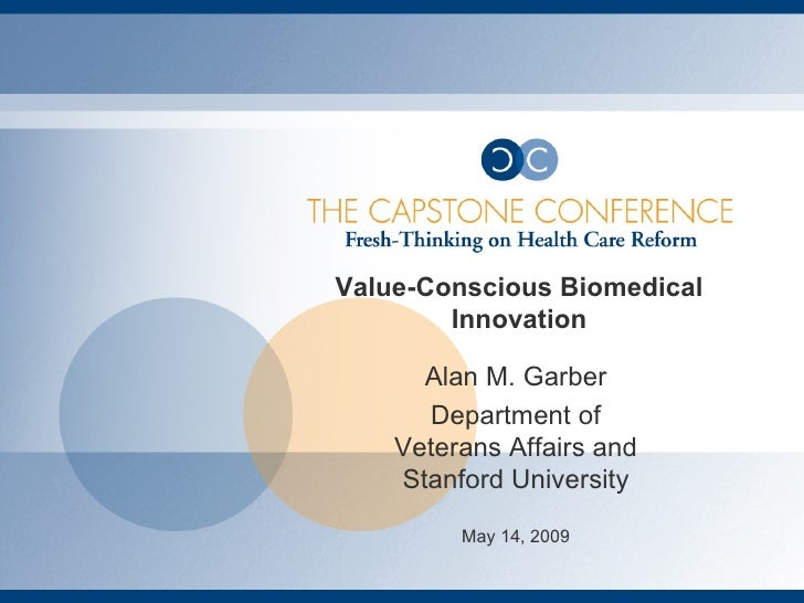 Value-Conscious Biomedical Innovation Alan M. Garber Department of Veterans Affairs and Stanford University May 14, 2009