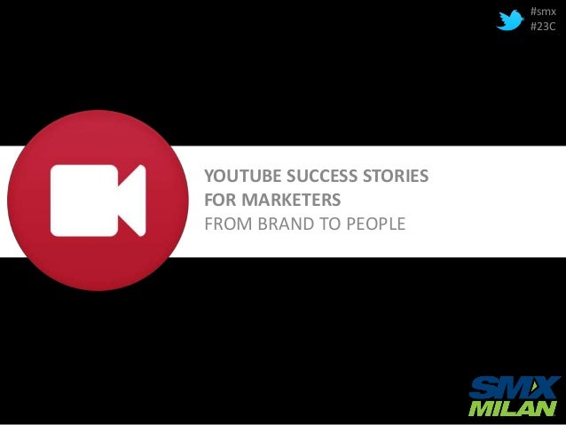 YOUTUBE SUCCESS STORIES FOR MARKETERS FROM BRAND TO PEOPLE #smx #23C