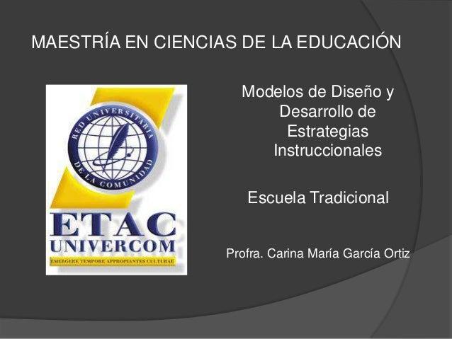 MAESTRÍA EN CIENCIAS DE LA EDUCACIÓN                    Modelos de Diseño y                        Desarrollo de          ...